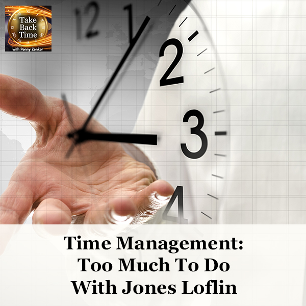 Time Management: Too Much To Do With Jones Loflin