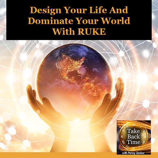 Design Your Life And Dominate Your World With RUKE