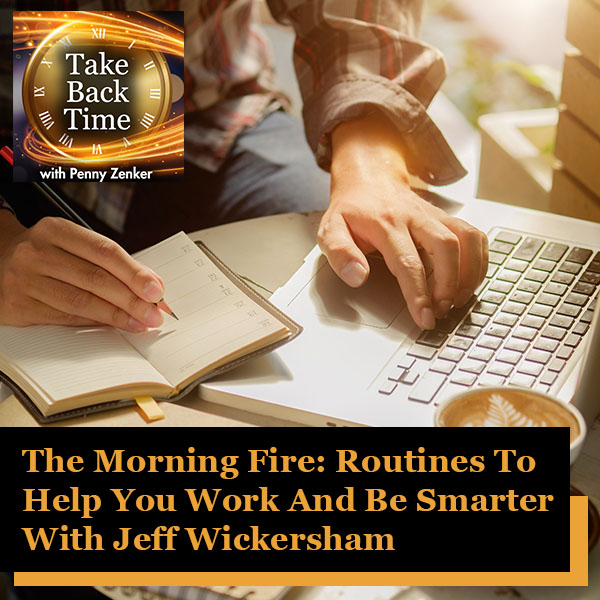 The Morning Fire: Routines To Help You Work And Be Smarter With Jeff Wickersham