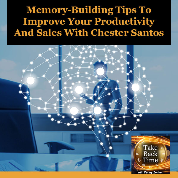 Memory-Building Tips To Improve Your Productivity And Sales With Chester Santos