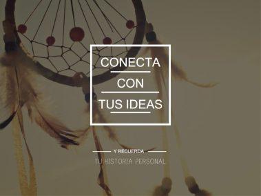 Conecta con tus ideas