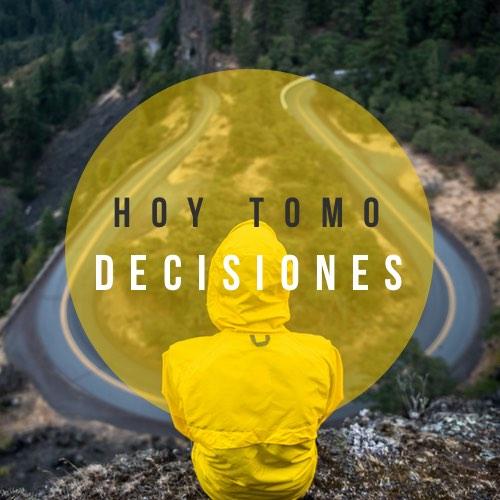 Hoy si tomo decisiones