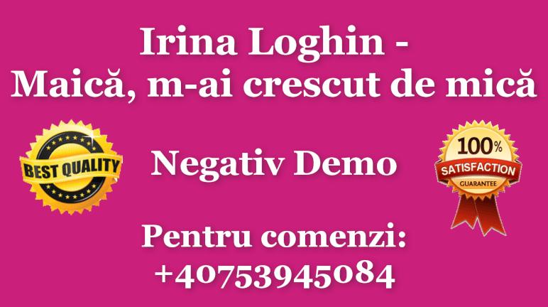 Maica, m-ai crescut de mica – Irina Loghin