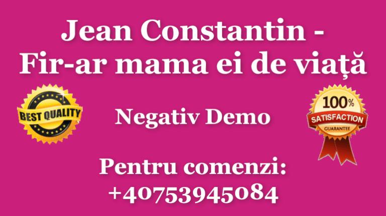 Jean Constantin Fir-ar mama ei de viata