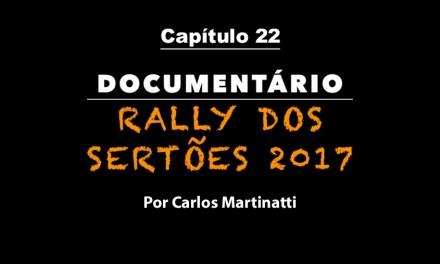 Capítulo 22 – ETAPA MARATONA – Documentário Rally dos Sertões 2017 por Carlos Martinatti