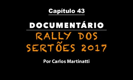 Capítulo 43 – ESTRUTURA MÉDICA– Documentário Rally dos Sertões 2017 por Carlos Martinatti