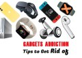 Tips to Get Rid of Gadgets Addiction