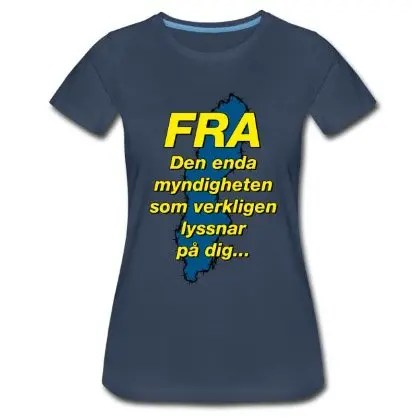 FRA - Den enda myndigheten som verkligen lyssnar på dig - Premium T-shirt dam