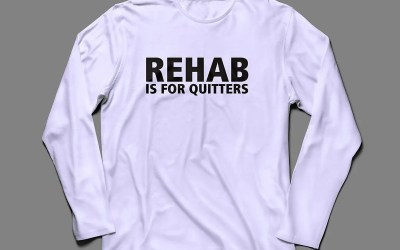 Rehab is for quitters – And nobody likes a quitter…