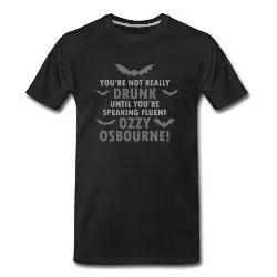 You're not really drunk until you're speaking fluent Ozzy Osbourne - Premium T-shirt Herr