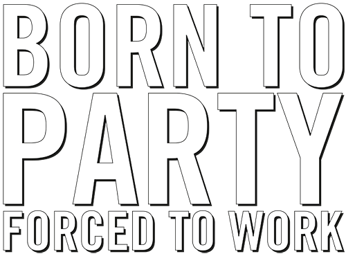 Motiv: BORN TO PARTY - FORCED TO WORK