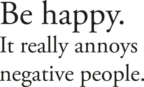 Motiv: Be happy - It really annoys negative people