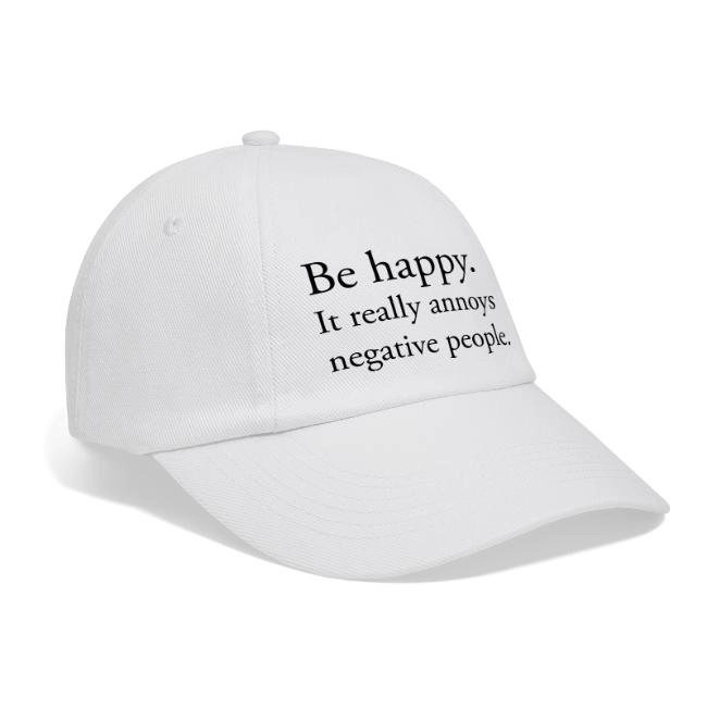 Be happy. It really annoys negative people. - Basebollkeps