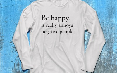 Be happy. It really annoys negative people.