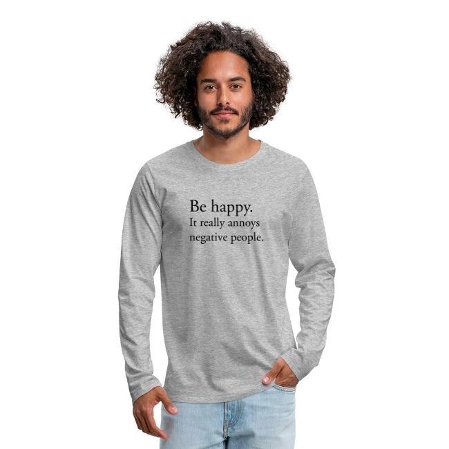 Be happy. It really annoys negative people. - Långärmad Premium T-shirt herr
