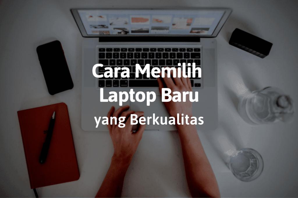 5 Cara Memilih Laptop Baru Yang Berkualitas