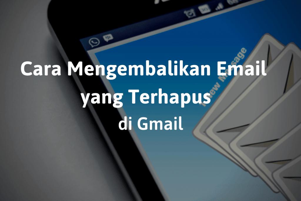 Cara Mengembalikan Email yang Terhapus di Gmail