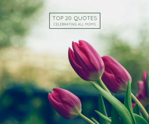 Tuned In Parents - Top 20 Quotes Celebrating All Moms