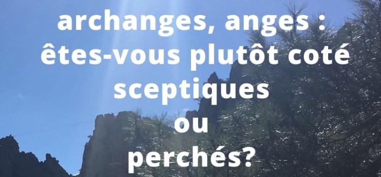 Anges, archanges, êtres de lumière : êtes-vous plutôt sceptiques ou perchés?
