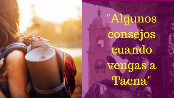 Algunos consejos cuando vengas a Tacna
