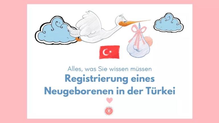 Registrierung eines Neugeborenen in der Türkei: Alles, was Sie wissen müssen