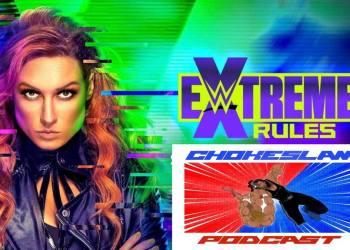 chokeslam podcast wwe extreme rules 2021