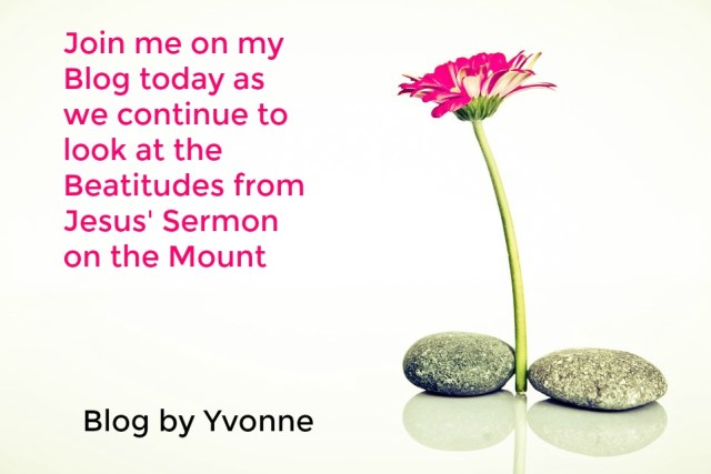 Beatitudes; Matthew 5; Yvonne's Blog; Sermon on the Mount