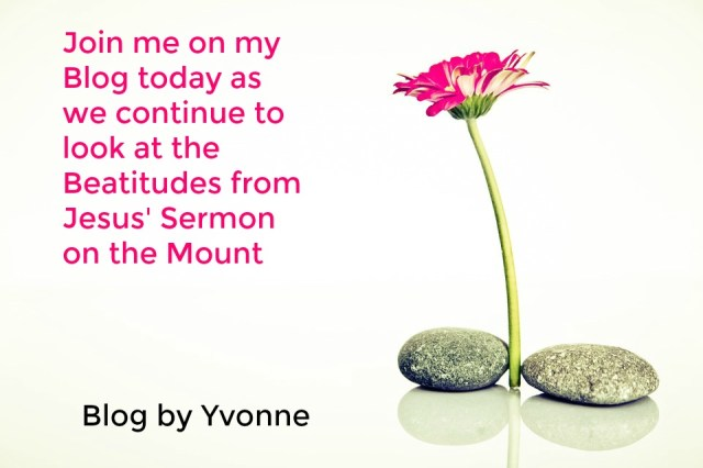 Beatitudes; Matthew 5; Yvonne's Blog; Sermon on the Mount