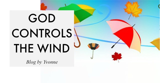 God Controls the wind; Blog by Yvonne; hurricane; Psalm 104:4; Prayers for protecction