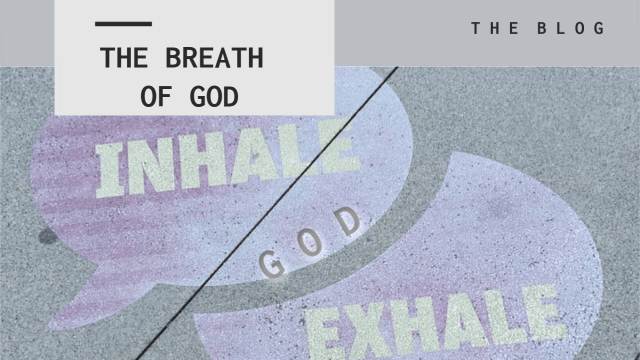 The breath of God Inhale God Exhale God