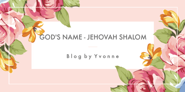 God's Name Jehovah Shalom Blog by Yvonne