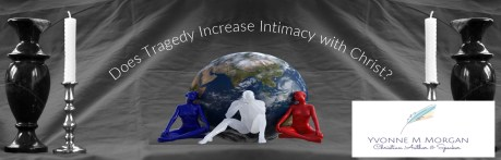 Does Tragedy Increase Intimacy with Christ?