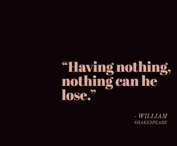 Having nothing, nothing can he lose