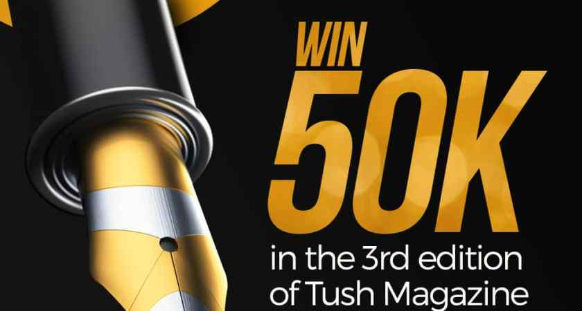 "Win 50k In The ""Tush Magazine Bi-monthly Writing Contest"" [3rd Edition]"
