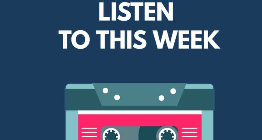 10 Songs To Listen To This Week [Wk 29]