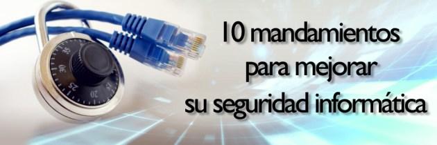 LOS 10 MANDAMIENTOS o Consejos para mantenerse a salvo en la Web