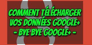 Fermeture Google+ : Comment Télécharger Vos Données Sur PC / Smartphone