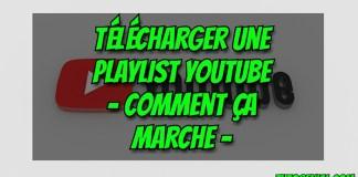 Comment Télécharger Une Playlist YouTube En 1 Seul Coup ?