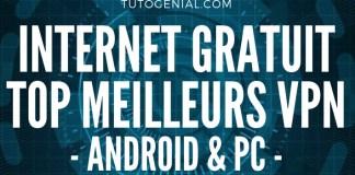 15 Meilleurs VPN Gratuits Pour Internet Gratuit - Android & PC