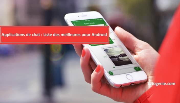 Top 8 des applications de chat indispensable pour android.