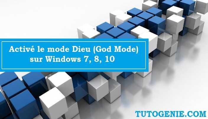 Comment activer le mode Dieu (God Mode) sur Windows 7, 8, 10 ?