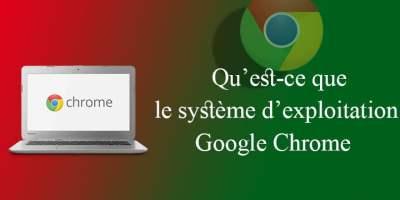 qu'est ce que le système d'exploitation Google Chrome