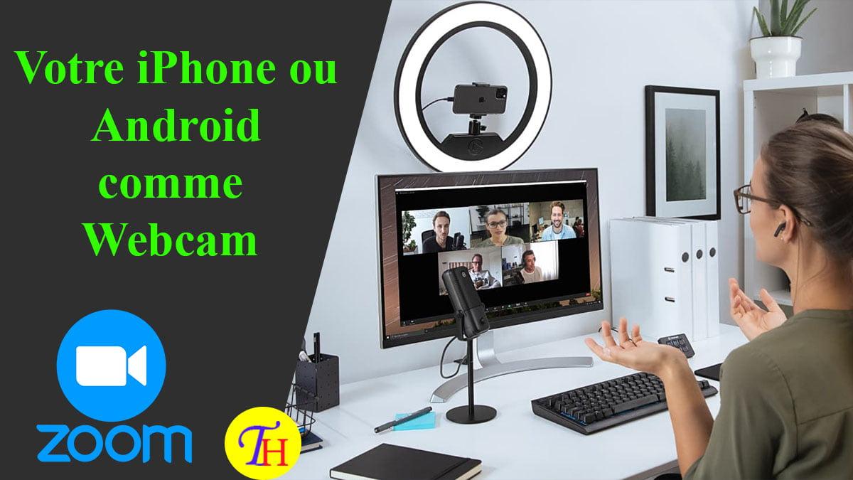 Avec Zoom, Utilisez un iPhone ou un téléphone Android comme Webcam