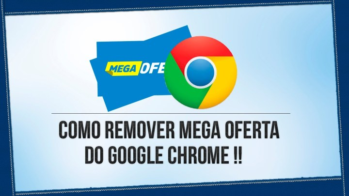 Como Remover Mega Oferta do Google Chrome