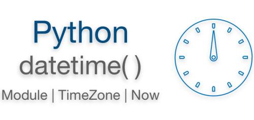 Python datetimenow | Module | TimeZone | Examples