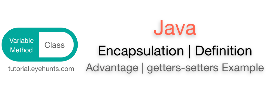 Java Encapsulation Definition, Advantages with Examples