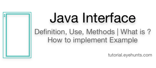 Java Interface Definition, Use, Methods What is ? How to implement Example