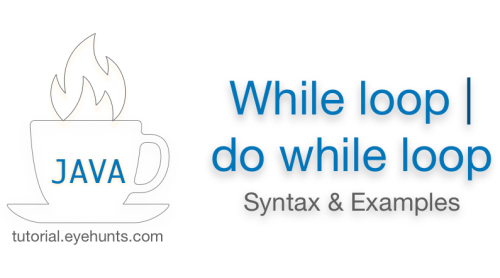Java while loop and Java do while loop with Syntax & Examples