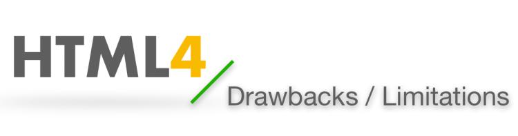 HTML 4 Drawbacks   Limitations of html 4