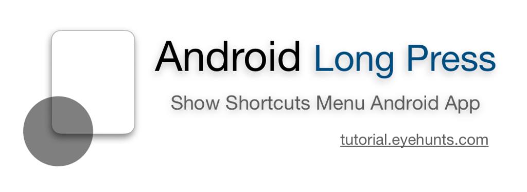 Create shortcuts android App Show Menu Long press App icon